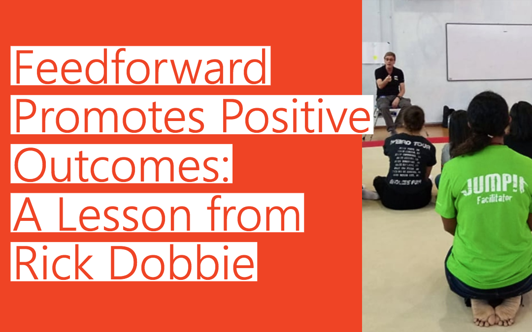 Feedforward Promotes Positive Outcomes: A Lesson from Rick Dobbie