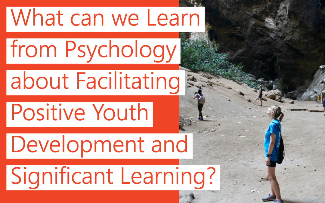 What can we learn from Psychology about Facilitating Positive Youth Development and Significant Learning?