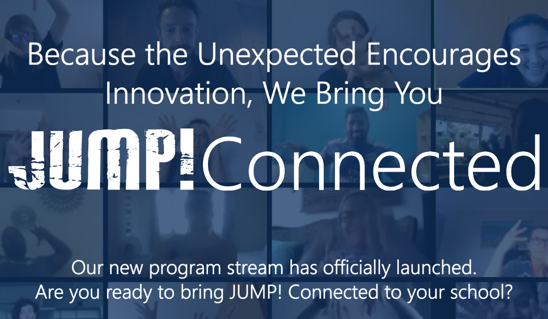 Because the Unexpected Encourages Innovation, We Bring You JUMP! Connected